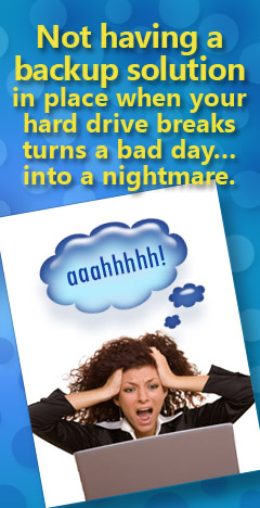 Make sure you have a bulletproof backup solution to avoid a nightmare day.